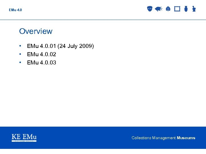 EMu 4. 0 Overview • EMu 4. 0. 01 (24 July 2009) • EMu