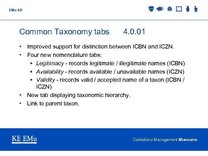 EMu 4. 0 Common Taxonomy tabs 4. 0. 01 • Improved support for distinction