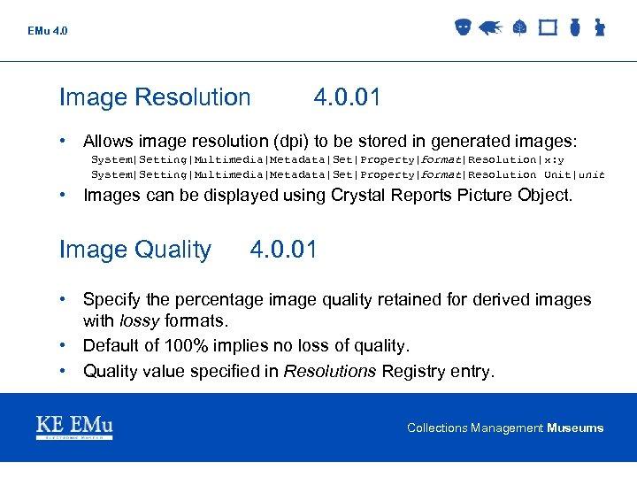 EMu 4. 0 Image Resolution 4. 0. 01 • Allows image resolution (dpi) to