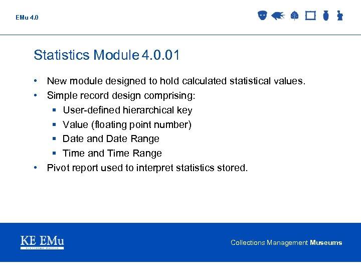 EMu 4. 0 Statistics Module 4. 0. 01 • New module designed to hold