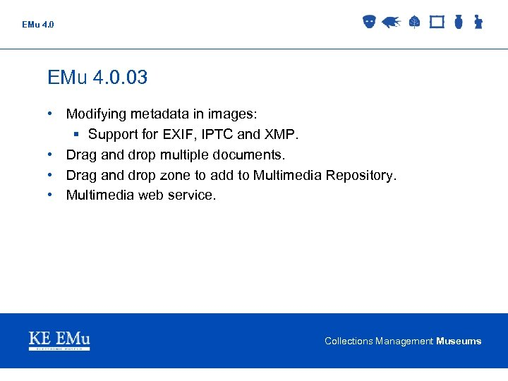 EMu 4. 0. 03 • Modifying metadata in images: § Support for EXIF, IPTC