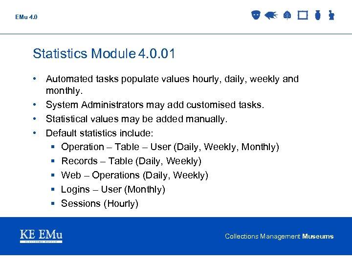 EMu 4. 0 Statistics Module 4. 0. 01 • Automated tasks populate values hourly,
