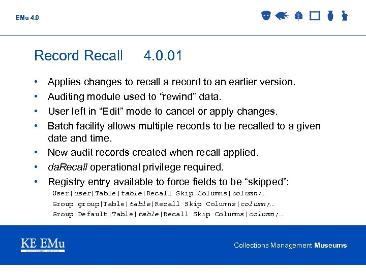 EMu 4. 0 Record Recall 4. 0. 01 • • Applies changes to recall