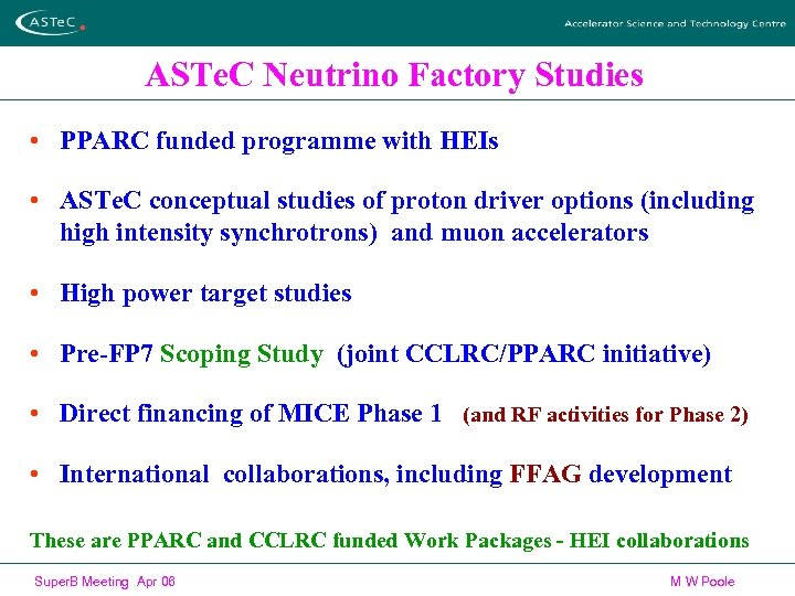 ASTe. C Neutrino Factory Studies • PPARC funded programme with HEIs • ASTe. C