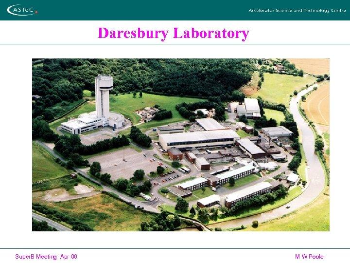 Daresbury Laboratory Super. B Meeting Apr 06 M W Poole