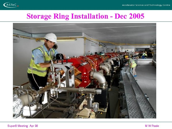Storage Ring Installation - Dec 2005 Super. B Meeting Apr 06 M W Poole