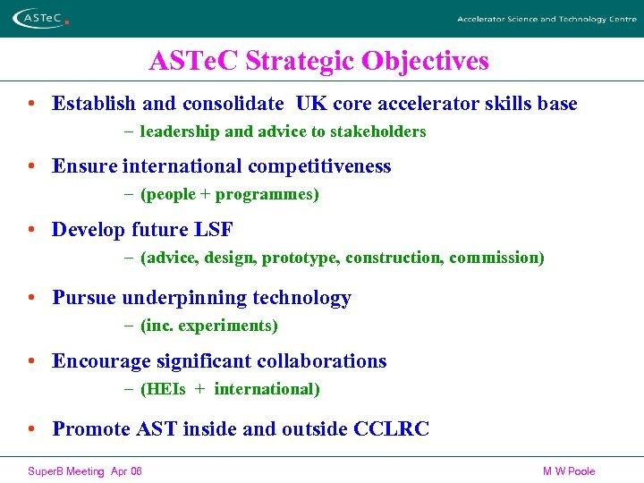 ASTe. C Strategic Objectives • Establish and consolidate UK core accelerator skills base –