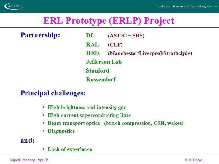 ERL Prototype (ERLP) Project Partnership: DL (ASTe. C + SRS) RAL (CLF) HEIs (Manchester/Liverpool/Strathclyde)