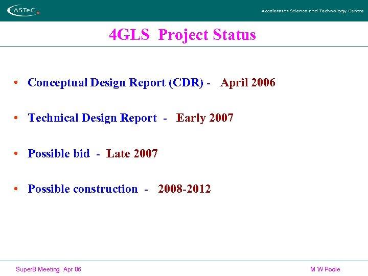 4 GLS Project Status • Conceptual Design Report (CDR) - April 2006 • Technical