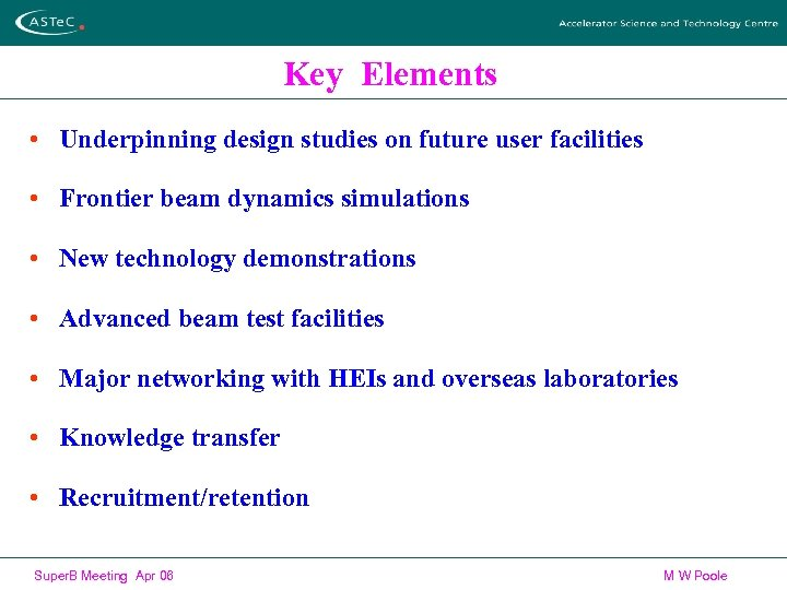 Key Elements • Underpinning design studies on future user facilities • Frontier beam dynamics