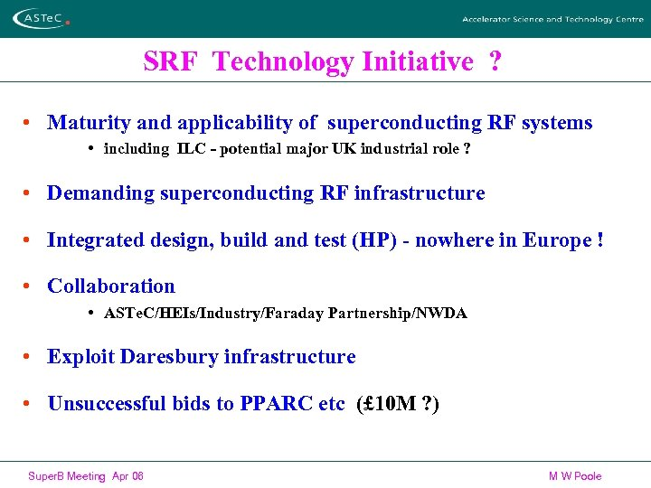 SRF Technology Initiative ? • Maturity and applicability of superconducting RF systems • including
