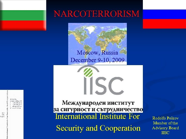NARCOTERRORISM Moscow, Russia December 9 -10, 2009 International Institute For Security and Cooperation Rodolfo