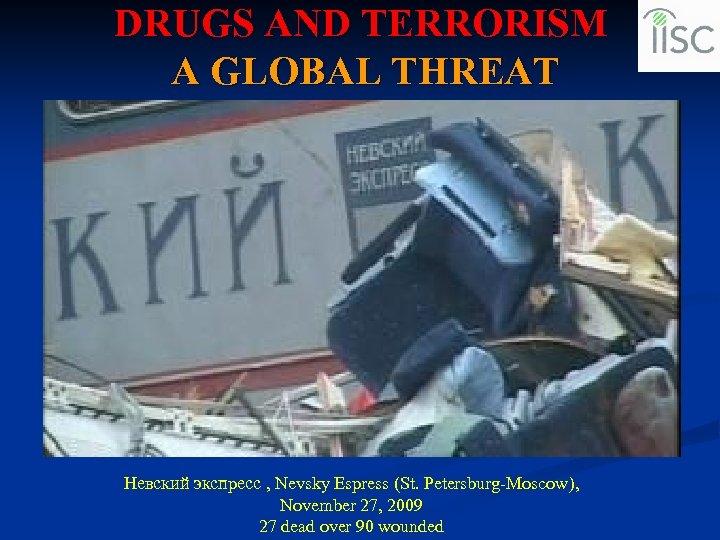 DRUGS AND TERRORISM A GLOBAL THREAT Невский экспресс , Nevsky Espress (St. Petersburg-Moscow), November