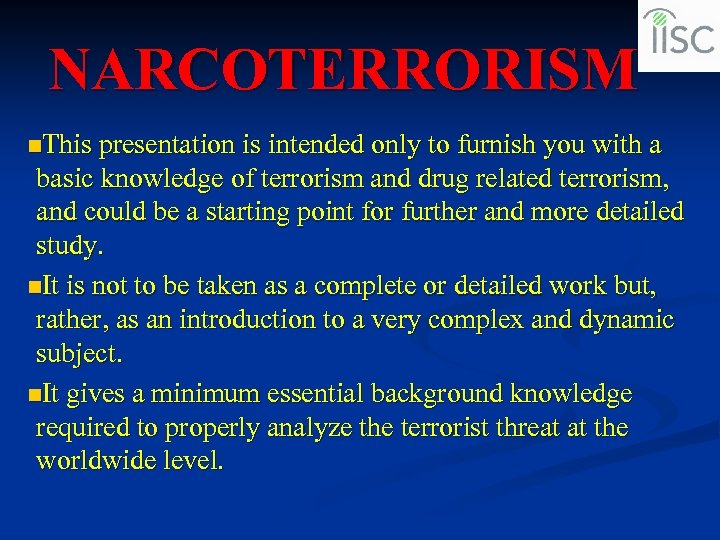 NARCOTERRORISM n. This presentation is intended only to furnish you with a basic knowledge