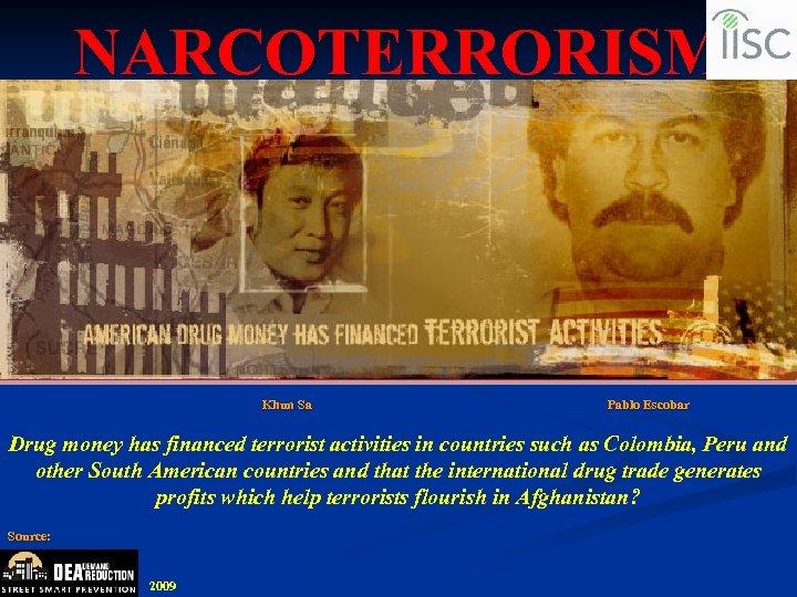 NARCOTERRORISM Khun Sa Pablo Escobar Drug money has financed terrorist activities in countries such