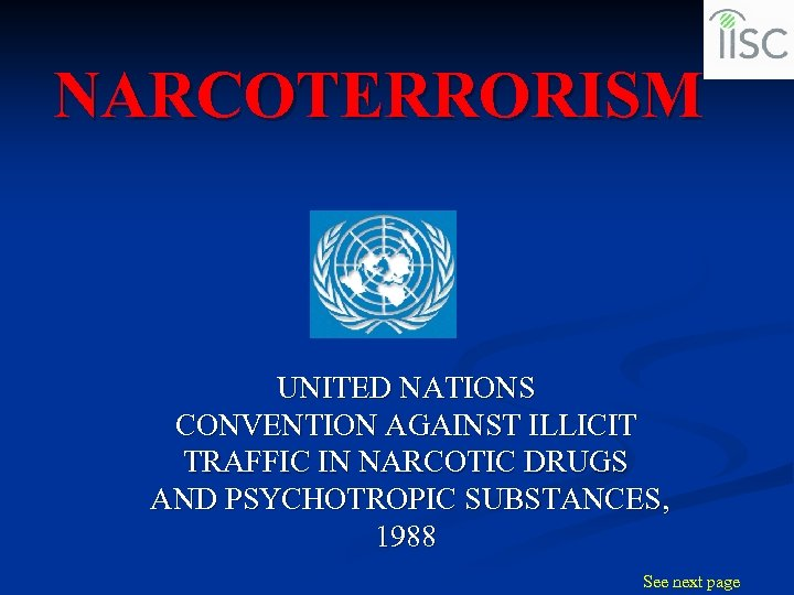 NARCOTERRORISM UNITED NATIONS CONVENTION AGAINST ILLICIT TRAFFIC IN NARCOTIC DRUGS AND PSYCHOTROPIC SUBSTANCES, 1988