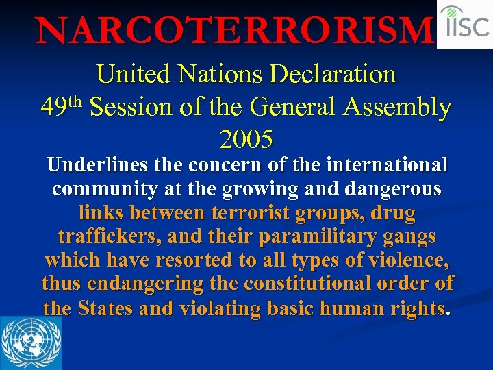 NARCOTERRORISM United Nations Declaration 49 th Session of the General Assembly 2005 Underlines the