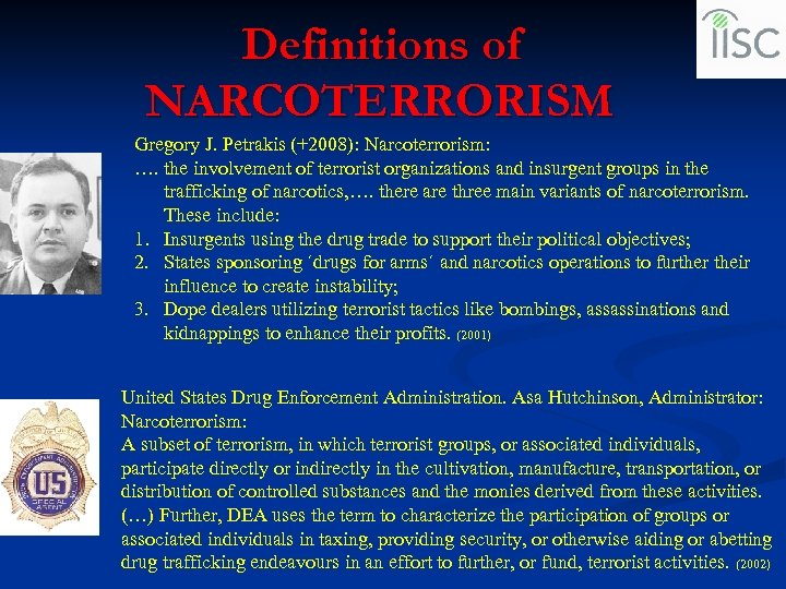 Definitions of NARCOTERRORISM Gregory J. Petrakis (+2008): Narcoterrorism: …. the involvement of terrorist organizations