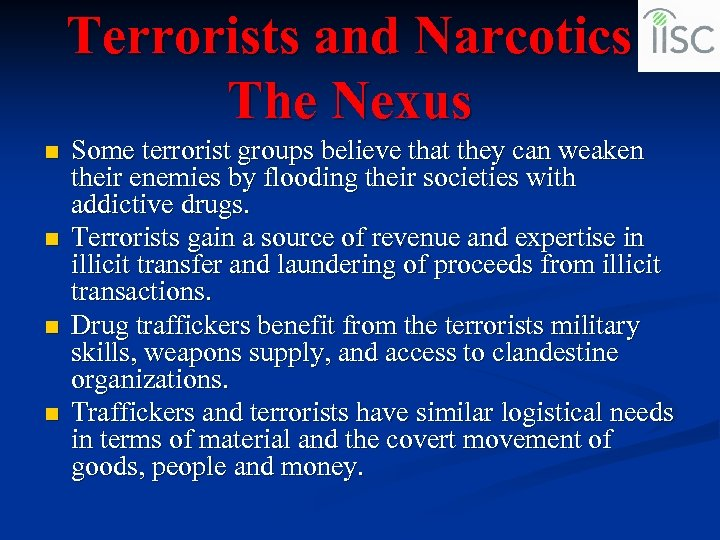Terrorists and Narcotics The Nexus n n Some terrorist groups believe that they can