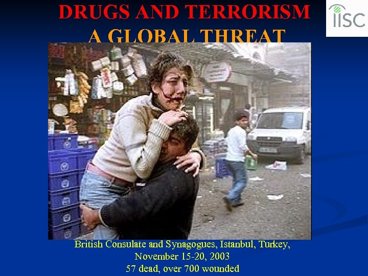 DRUGS AND TERRORISM A GLOBAL THREAT British Consulate and Synagogues, Istanbul, Turkey, November 15
