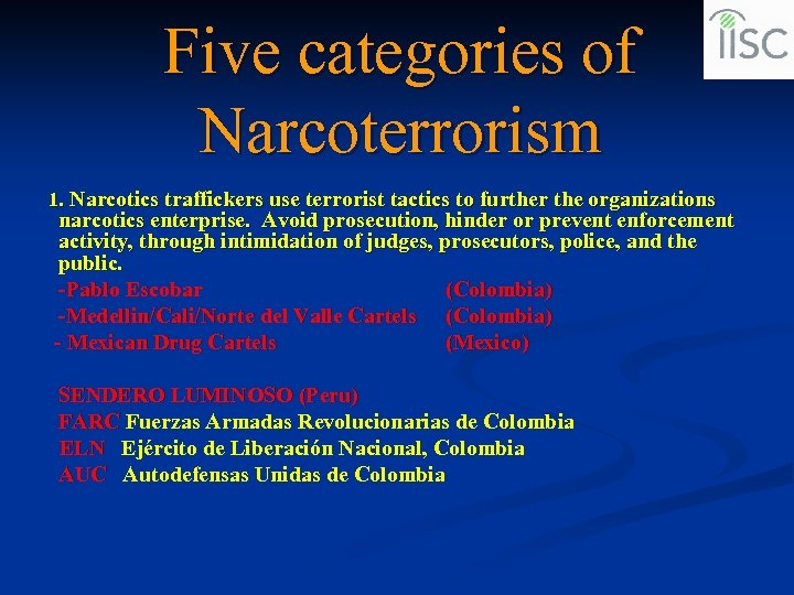Five categories of Narcoterrorism 1. Narcotics traffickers use terrorist tactics to further the organizations