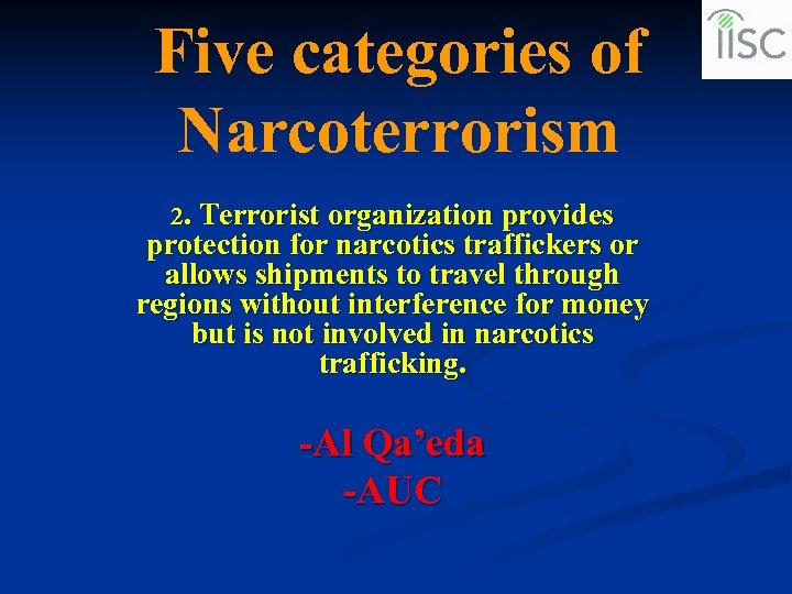 Five categories of Narcoterrorism 2. Terrorist organization provides protection for narcotics traffickers or allows
