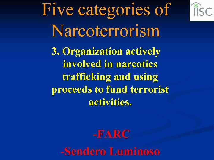Five categories of Narcoterrorism 3. Organization actively involved in narcotics trafficking and using proceeds