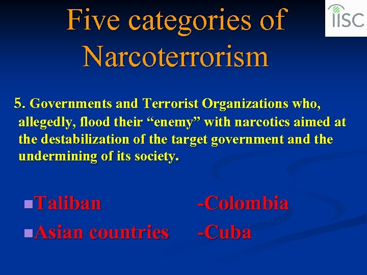"""Five categories of Narcoterrorism 5. Governments and Terrorist Organizations who, allegedly, flood their """"enemy"""""""