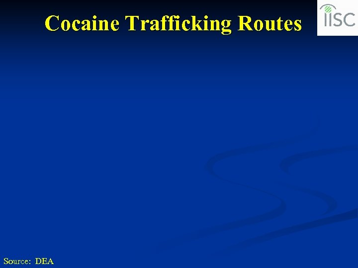 Cocaine Trafficking Routes Source: DEA