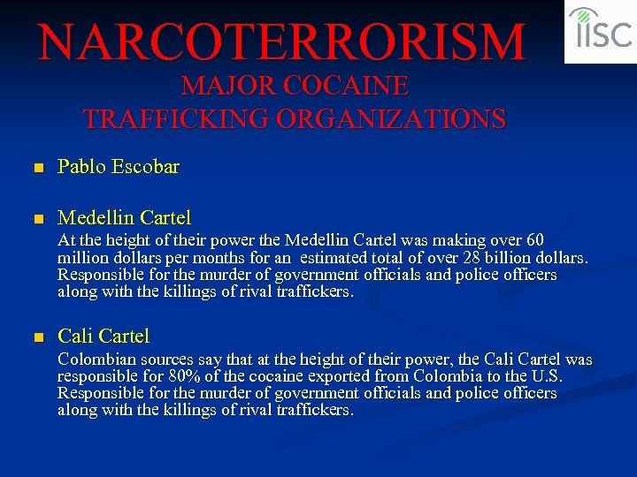 NARCOTERRORISM MAJOR COCAINE TRAFFICKING ORGANIZATIONS n Pablo Escobar n Medellin Cartel At the height