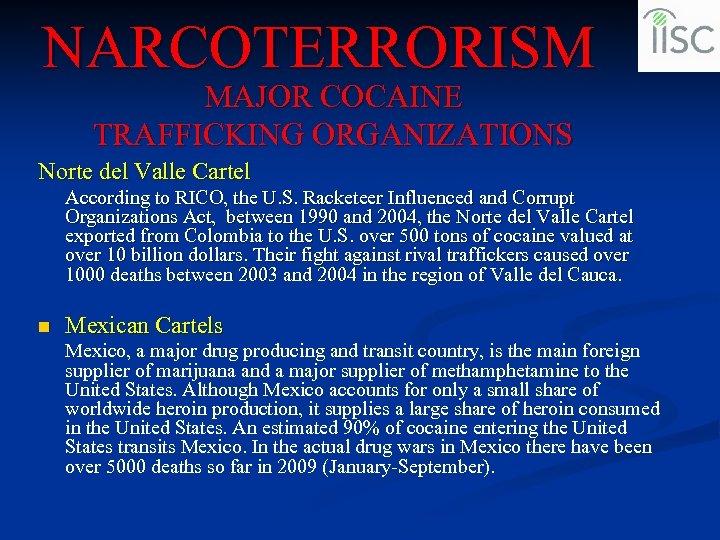 NARCOTERRORISM MAJOR COCAINE TRAFFICKING ORGANIZATIONS Norte del Valle Cartel According to RICO, the U.