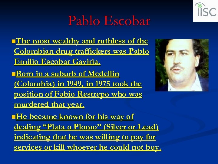 Pablo Escobar n. The most wealthy and ruthless of the Colombian drug traffickers was