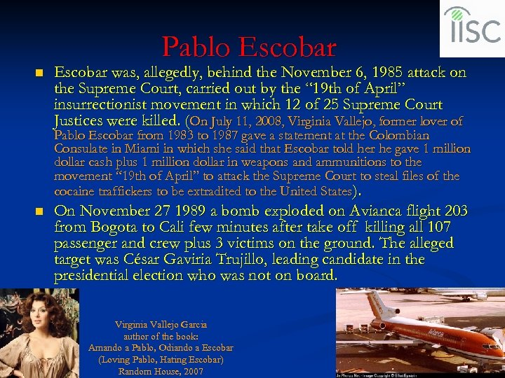 Pablo Escobar n Escobar was, allegedly, behind the November 6, 1985 attack on the