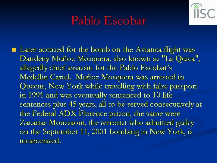 Pablo Escobar n Later accused for the bomb on the Avianca flight was Dandeny