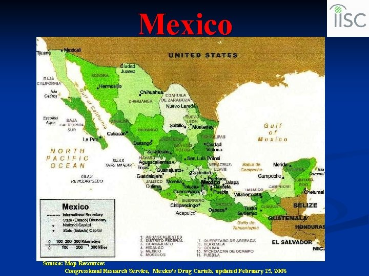 Mexico Source: Map Resources Congressional Research Service, Mexico's Drug Cartels, updated February 25, 2008