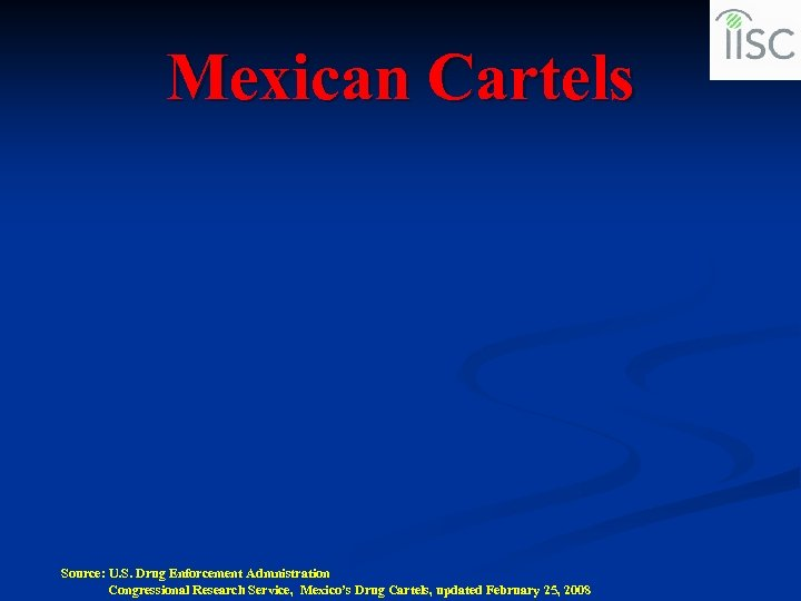 Mexican Cartels Source: U. S. Drug Enforcement Admnistration Congressional Research Service, Mexico's Drug Cartels,