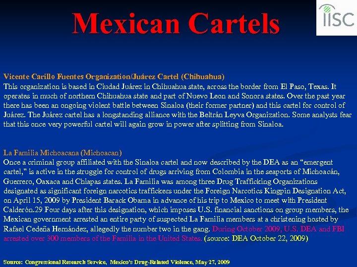 Mexican Cartels Vicente Carillo Fuentes Organization/Juárez Cartel (Chihuahua) This organization is based in Ciudad