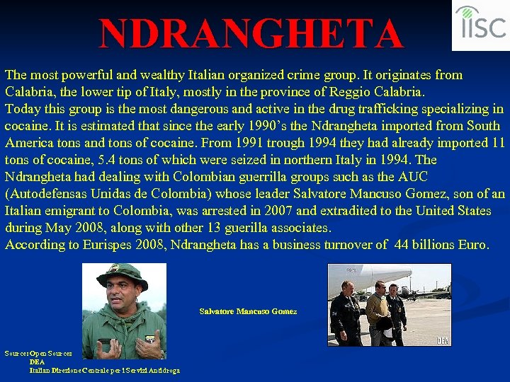 NDRANGHETA The most powerful and wealthy Italian organized crime group. It originates from Calabria,