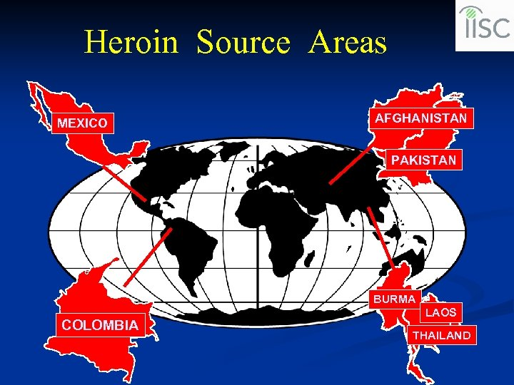 Heroin Source Areas MEXICO AFGHANISTAN PAKISTAN BURMA COLOMBIA LAOS THAILAND