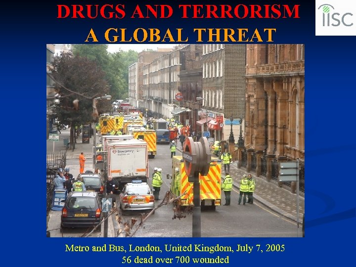 DRUGS AND TERRORISM A GLOBAL THREAT Metro and Bus, London, United Kingdom, July 7,