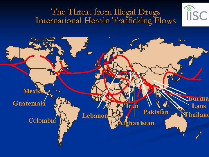 The Threat from Illegal Drugs International Heroin Trafficking Flows Mexico Guatemala Colombia Iran Lebanon