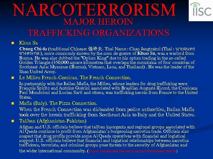 NARCOTERRORISM MAJOR HEROIN TRAFFICKING ORGANIZATIONS n Khun Sa n Le Milieu French-Corsican. The French