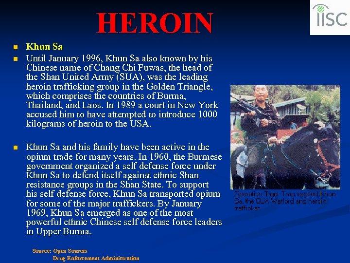 HEROIN n n n Khun Sa Until January 1996, Khun Sa also known by