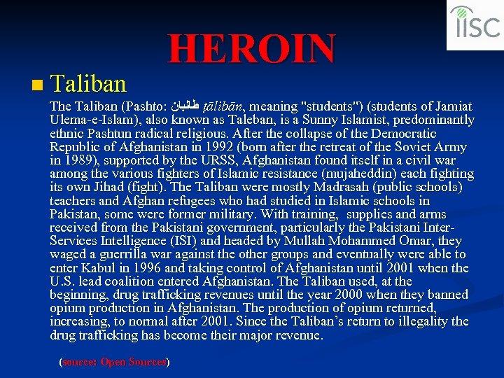 n Taliban HEROIN The Taliban (Pashto: ﻃﺎﻟﺒﺎﻥ ṭālibān, meaning