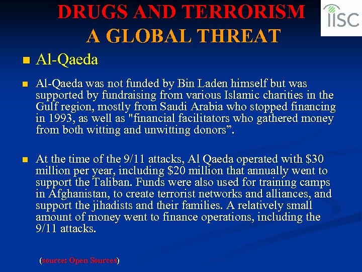 DRUGS AND TERRORISM A GLOBAL THREAT n Al-Qaeda was not funded by Bin Laden