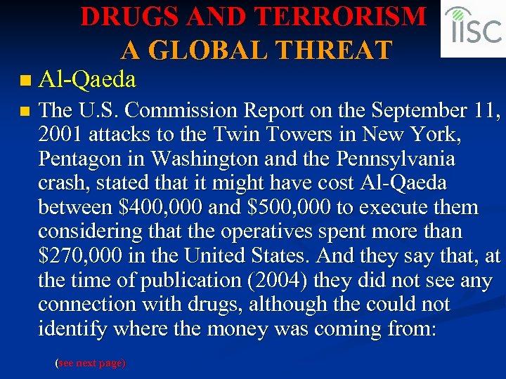 DRUGS AND TERRORISM A GLOBAL THREAT n Al-Qaeda n The U. S. Commission Report