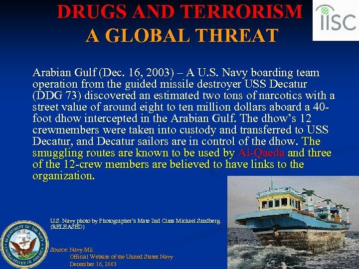 DRUGS AND TERRORISM A GLOBAL THREAT Arabian Gulf (Dec. 16, 2003) – A U.
