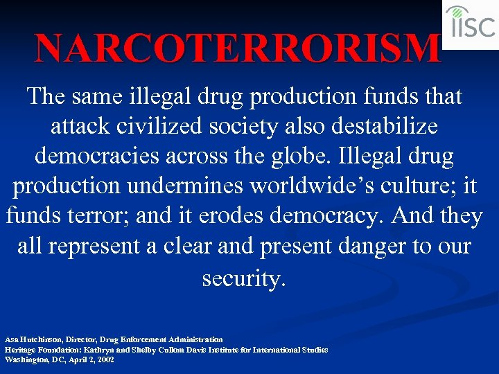 NARCOTERRORISM The same illegal drug production funds that attack civilized society also destabilize democracies