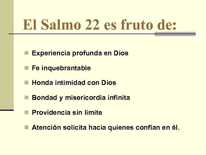 El Salmo 22 es fruto de: n Experiencia profunda en Dios n Fe inquebrantable