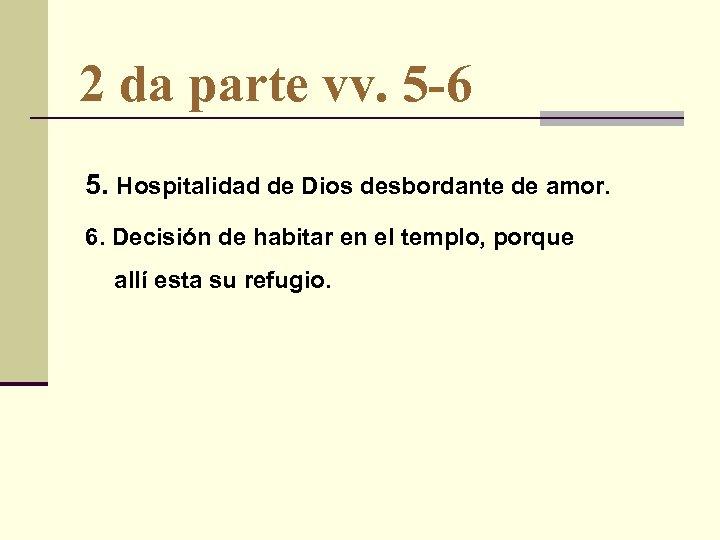 2 da parte vv. 5 -6 5. Hospitalidad de Dios desbordante de amor. 6.